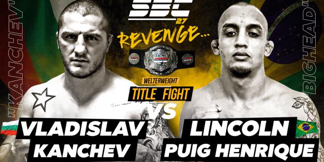 SBC 27 Revenge, Welterweight Title Bout – VLADISLAV KANCHEV vs LINCOLN HENRIQUE