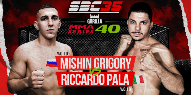 SBC 35 & Gorilla MMA Series 40, MISHIN GRIGORIY  Vs RICCARDO PALA