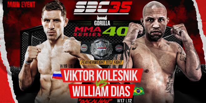 "SBC 35 & Gorilla MMA Series 40, Featherweight Title Bout, Viktor Kolesnik vs William ""Bacalhau"" Dias"